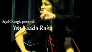 Yeh Vaada Raha-By Sejal Changia(Cover)