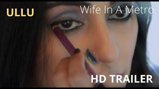 Wife In A Metro Trailer ULLU Originals   Releasing on 23rd October 10