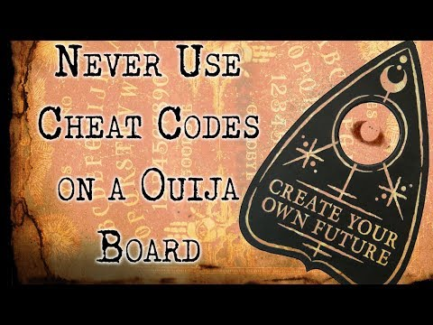 """""""Never Use Cheat Codes on a Ouija Board"""" 