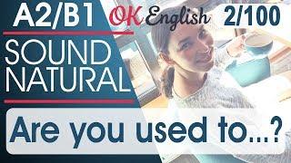 2/100 Are you used to? 🇺🇸 Курс разговорного английского: TOP 100 English phrases | OK English