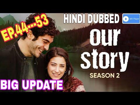 Our Story Season 2 Ep-44 To 53 In Hindi Dubbed | Big Update | Bizim Hikaya/Hamari Kahani | 19 June