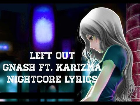 Left Out -/ Nightcore\- (Lyrics) - Gnash Ft. Karizma