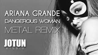 Video Ariana Grande - Dangerous Woman (Metal remix) download MP3, 3GP, MP4, WEBM, AVI, FLV Agustus 2018