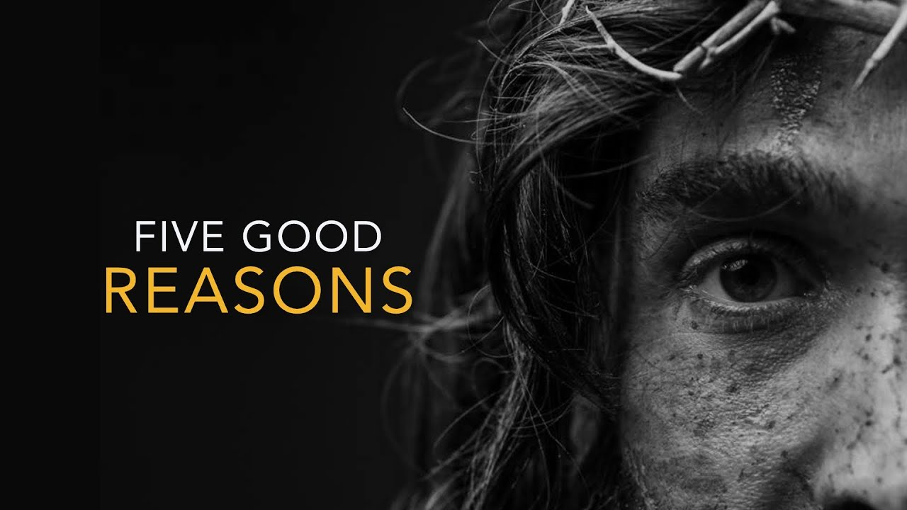 Five Good Reasons To Believe God Exists