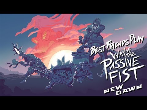 Best Friends Play Way of The Passive Fist - New Dawn