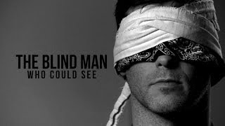 The Blind Man Who Could See - Emotional True Story