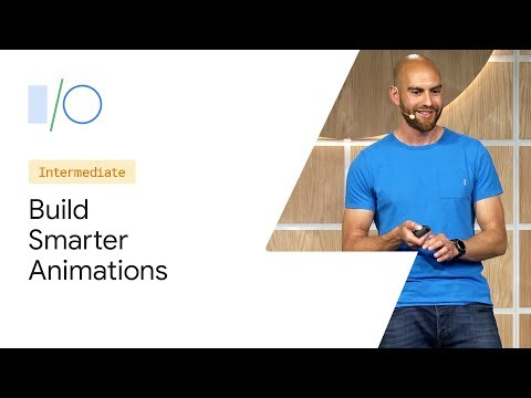 Motional Intelligence: Build Smarter Animations (Google I/O'19)