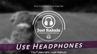 Kuch Log Bahot Yaad Aate Hai (8D AUDIO) || Sad Song || HQ
