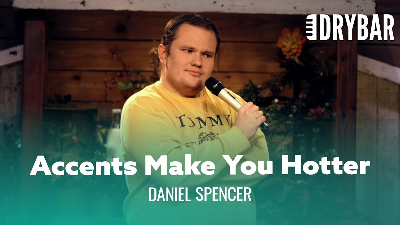 Accents Make You Hotter. Daniel Spencer - Full Special