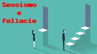 Sessismo: l'errore logico più comune di tutti ¦ Fallacie in pratica