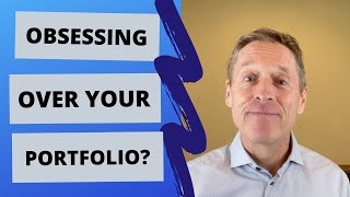 DO YOU OBSESS OVER YOUR PORTFOLIO?