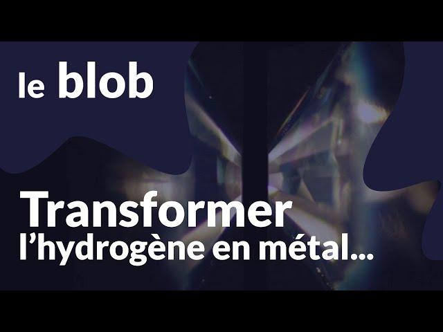 Transformer l'hydrogène en métal...