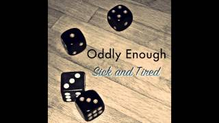 Oddly Enough - Sick and Tired
