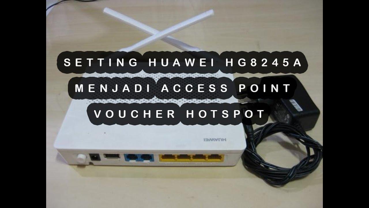 Cara Setting Ont Huawei Hg8245a Menjadi Access Point Voucher Hotspot Youtube