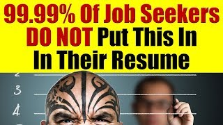 99.99% Of Job Seekers DO NOT Put This On Their Resume!