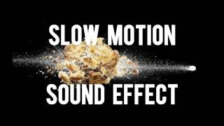 Slow motion sound effect :)