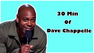 30 min of Dave Chappelle.