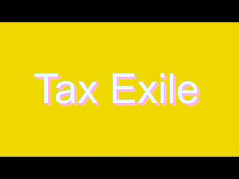 How to Pronounce Tax Exile