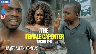 THE FEMALE CAPENTER episode 147 Praize Victor Comedy