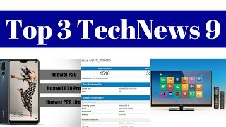 Top 3 TechNews 9-Alcatel 1X,Huawei P20,P20 Pro,P20 Lite,ASUS ZenFone 5 Max,Vu