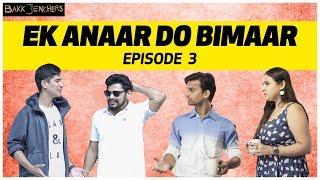 Ek Anaar Do Bimaar | Episode 3 | Bakkbenchers