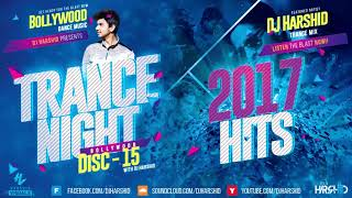 Trance Night Bollywood 2017 Mashup Disc-15 || DJ Harshid