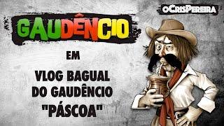 Vlog Bagual do Gaudêncio - PÁSCOA