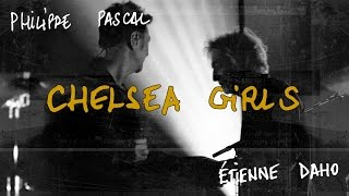 Étienne Daho & Philippe Pascal : Chelsea Girls (soundboard quality)
