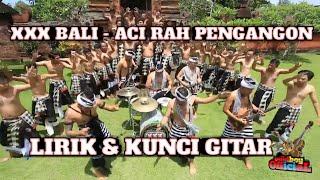 XXX BALI - ACI RAH PENGANGON (LIRIK + CHORD/KUNCI GITAR)
