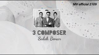 3 Composer - Salah Benar Lirik - Lagu Hits