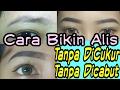TUTORIAL CARA BUAT ALIS TANPA DIKEROK/DICUKUR || BIKIN ALIS UNTUK PEMULA (EASY!!)