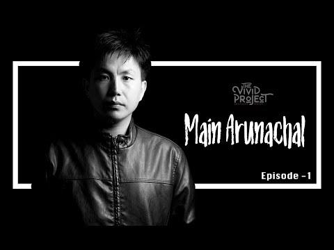 Episode 1 - Mein Arunachal   Tai Tugung   The Vivid Project   Arunachal Pradesh