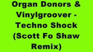 Organ Donors & Vinylgroover - Techno Shock (Scott Fo Shaw Remix)