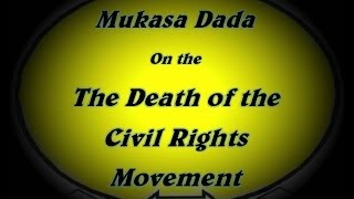 MUKASA DADA on The Death of the American Civil Rights Movement