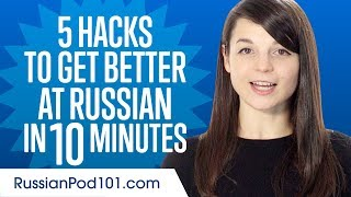 5 Learning Hacks to Get Better at Russian