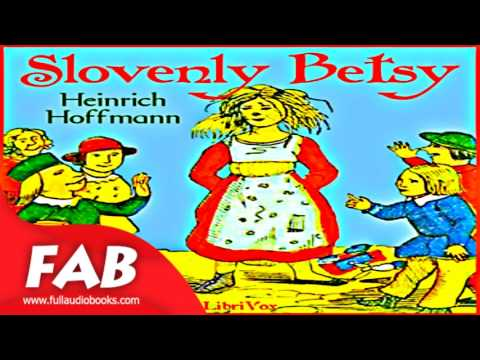 Slovenly Betsy Full Audiobook by Heinrich HOFFMANN by General, Short works