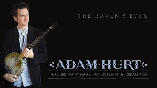 The Raven's Rock // Adam Hurt // Feat. Brittany Haas, Paul Kowert, Jordan Tice