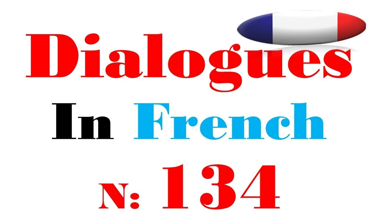 Dialogue In French 134 Youtube