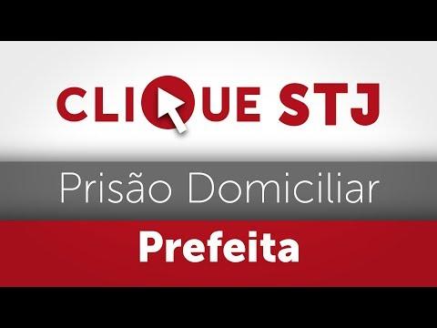 Clique STJ - Prisão Domiciliar Prefeita (30/04/2018)