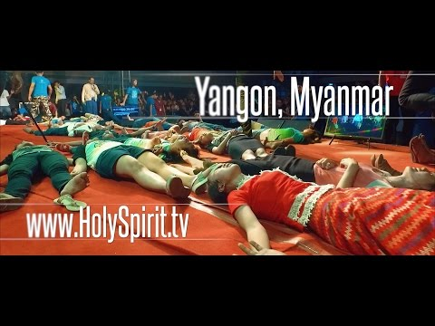 Experience the Holy Spirit in YANGON, MYANMAR!!!