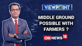 Is A Middle Ground Possible With The Farmers?   Viewpoint With Zakka Jacob   CNN News18