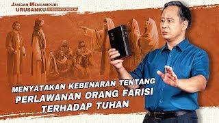 (5)Menyatakan Kebenaran Tentang Perlawanan Orang Farisi Terhadap Tuhan - Film Rohani