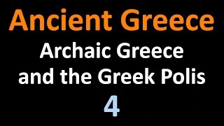 Ancient Greek History - Archaic Greece and the Greek Polis - 04