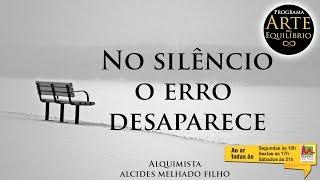 No silêncio o erro desaparece - Alcides Melhado Filho - Rádio Mundial - 20-03-2015