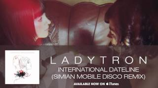 Ladytron - International Dateline (Simian Mobile Disco Remix) [Audio]