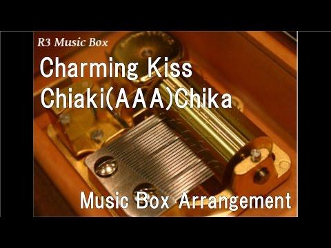 Charming Kiss/Chiaki(AAA)Chika [Music Box]