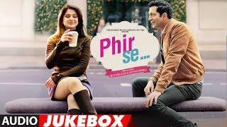 Phir Se Full Album | Audio Jukebox | Kunal Kohli | Jennifer Winget | Jeet Gannguli | SONGS 2018