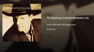 Watch John Michael Montgomery Till Nothing Comes Between Us video