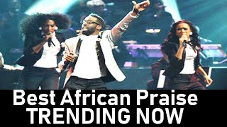 Best African Praise and Worship Songs - African Praise Medley - Hot Mega Praise