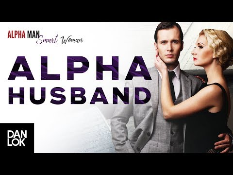How To Handle An Alpha Male Husband - Alpha Man Smart Woman